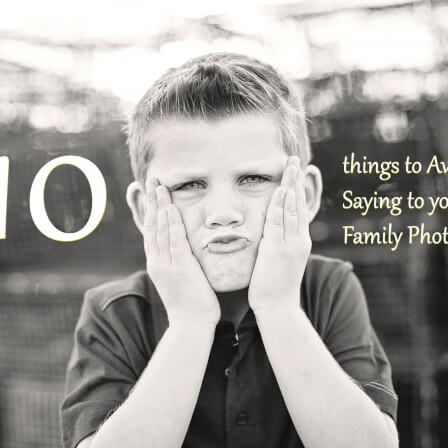Top 10 things NOT to say to your Family Photographer