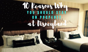 reasons to stay on property at disneyland