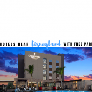 10 Hotels Near Disneyland with Free Parking
